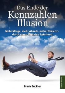 Cover: Das Ende der Kennzahlen-Illusion: Mehr Marge, mehr Absatz, mehr Effizienz durch einen digitalen Spürhund
