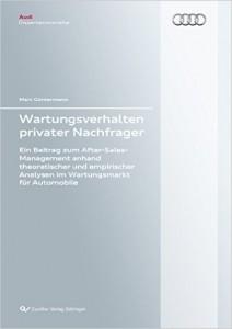 Wartungsverhalten privater Nachfrager: Ein Beitrag zum After-Sales-Management anhand theoretischer und empirischer Analysen im Wartungsmarkt für Automobile (Audi Dissertationsreihe)