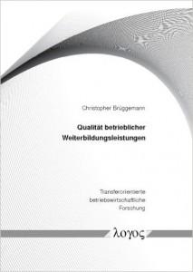 Cover: Qualität betrieblicher Weiterbildungsleistungen: Konzeptualisierung, Operationalisierung und Validierung (Transferorientierte betriebswirtschaftliche Forschung)
