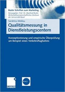 Qualitätsmessung in Dienstleistungscentern: Konzeptionierung und empirische Überprüfung am Beispiel eines Verkehrsflughafens